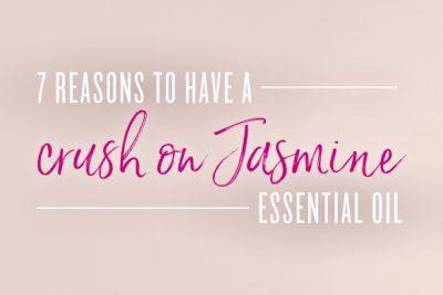 7 reasons to love Jasmine essential oil