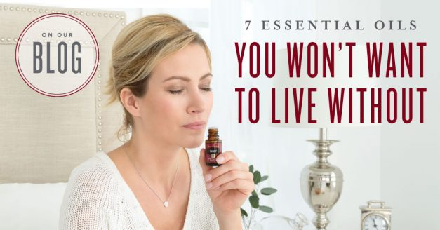 7 Essential Oils you won't want to live without!