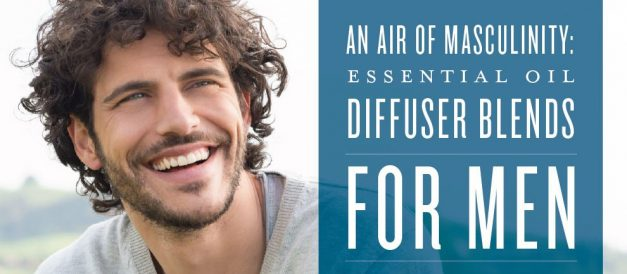 An air of masculinity: Essential oil diffuser blends for men