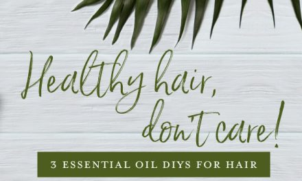 3 essential oil DIYs for hair