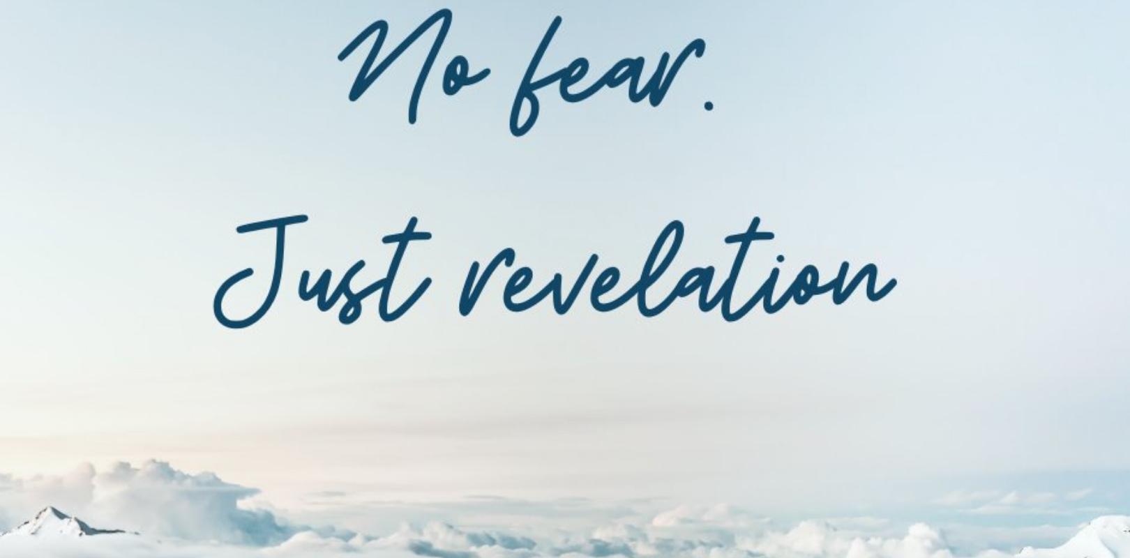 No Fear. Just Revelation.
