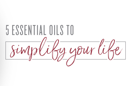 5 essential oils to simplify your life