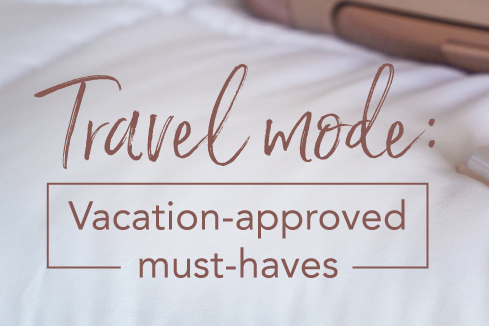 Travel mode: Vacation-approved must-haves